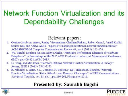 Slide 1/12 Network Function Virtualization and its Dependability Challenges Relevant papers: 1.Gember-Jacobson, Aaron, Raajay Viswanathan, Chaithan Prakash,