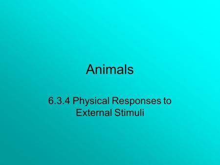 Animals 6.3.4 Physical Responses to External Stimuli.