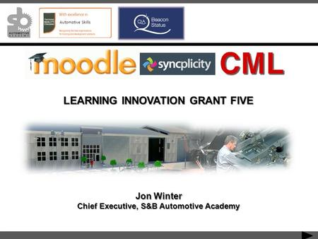 Automotive Skills LEARNING INNOVATION GRANT FIVE Jon Winter Chief Executive, S&B Automotive Academy.