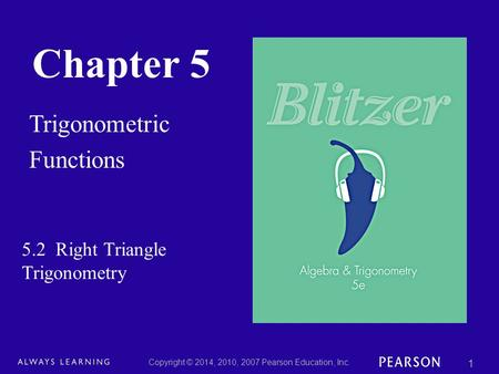 Chapter 5 Trigonometric Functions Copyright © 2014, 2010, 2007 Pearson Education, Inc. 1 5.2 Right Triangle Trigonometry.