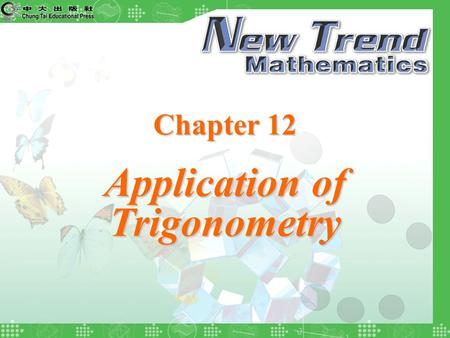Chapter 12 Application of Trigonometry. 2004 Chung Tai Educational Press © Chapter Examples Quit Chapter 12 Application of Trigonometry Notations About.