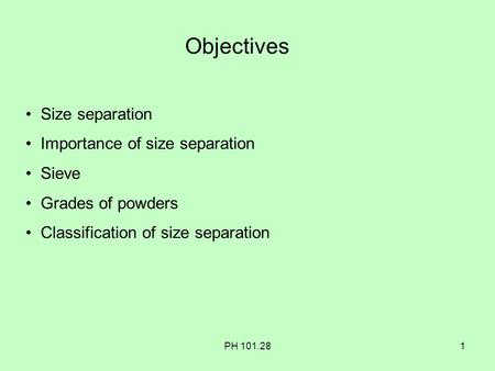 Objectives Size separation Importance of size separation Sieve