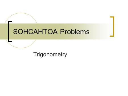 SOHCAHTOA Problems Trigonometry. SOHCAHTOA Problems 1.The diagram shows a lighthouse on top of a cliff. A ship at sea is 97 metres from the foot of the.