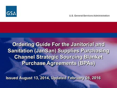 U.S. General Services Administration Ordering Guide For the Janitorial and Sanitation (JanSan) Supplies Purchasing Channel Strategic Sourcing Blanket Purchase.