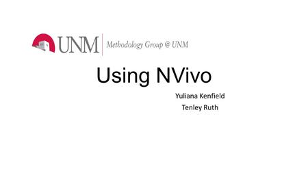 Using NVivo Yuliana Kenfield Tenley Ruth. Overview of this presentation Design Data Collection and Management Data Analysis (Coding, Memoing, Querying)