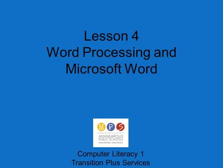 Lesson 4 Word Processing and Microsoft Word Computer Literacy 1 Transition Plus Services.