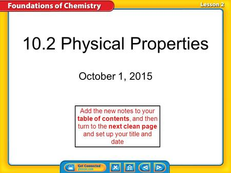 10.2 Physical Properties October 1, 2015 Add the new notes to your table of contents, and then turn to the next clean page and set up your title and date.