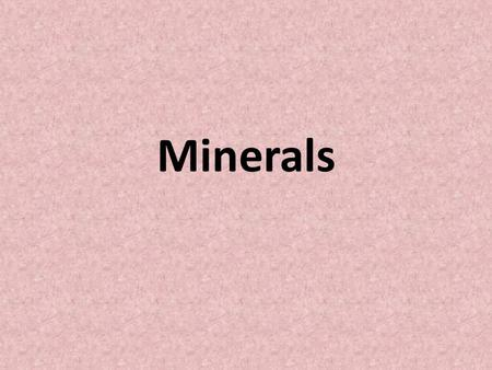 Minerals. Do Now 1. What is an atom? 2. What is a mineral? Provide 2 examples.