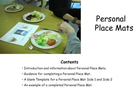 Personal Place Mats Contents Introduction and information about Personal Place Mats. Guidance for completing a Personal Place Mat. A blank Template for.