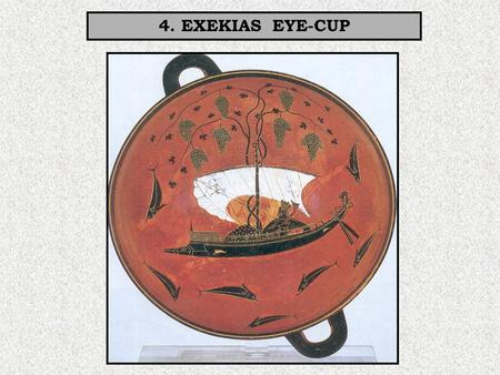 "4. EXEKIAS EYE-CUP. Date:c535 BC Type:""Eye-cup"" Black-figure Potter: Exekias-signed Painter: Exekias?-unsigned Width: 30 cm Subject: Inside: Dionysus."
