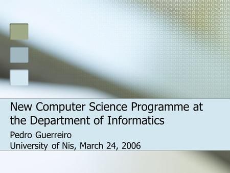 New Computer Science Programme at the Department of Informatics Pedro Guerreiro University of Nis, March 24, 2006.