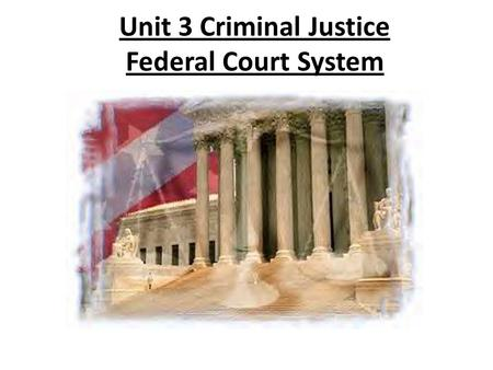 Unit 3 Criminal Justice Federal Court System. Amendment 14 What does the 14 th Amendment State?