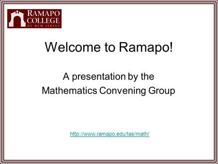 Welcome to Ramapo! A presentation by the Mathematics Convening Group