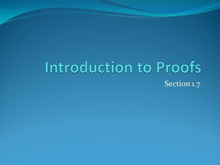 Section 1.7. Section Summary Mathematical Proofs Forms of Theorems Direct Proofs Indirect Proofs Proof of the Contrapositive Proof by Contradiction.