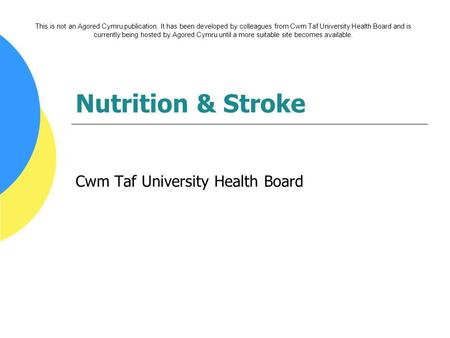 Nutrition & Stroke Cwm Taf University Health Board This is not an Agored Cymru publication. It has been developed by colleagues from Cwm Taf University.