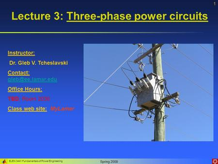 ELEN 3441 Fundamentals of Power Engineering Spring 2008 1 Instructor: Dr. Gleb V. Tcheslavski Contact:  Office Hours: