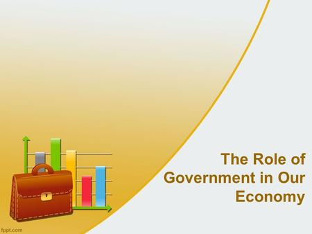 The Role of Government in Our Economy. Think about it…… What are some government regulations that affect what you do?