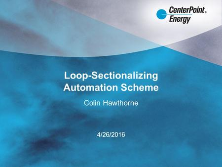 Loop-Sectionalizing Automation Scheme Colin Hawthorne 4/26/2016.