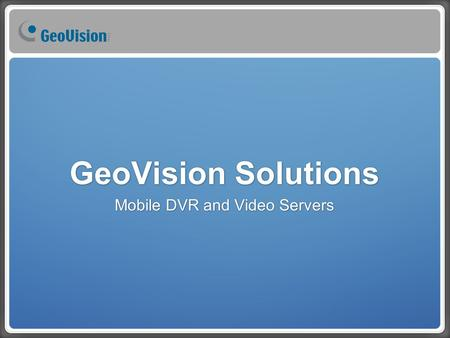 GeoVision Solutions Mobile DVR and Video Servers.