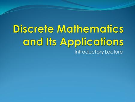 Introductory Lecture. What is Discrete Mathematics? Discrete mathematics is the part of mathematics devoted to the study of discrete (as opposed to continuous)