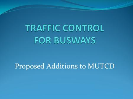 Proposed Additions to MUTCD. Chapter 8E. Busway Grade Crossings Proposed revision submitted to FHWA in June 2014. Intended for next edition of MUTCD.