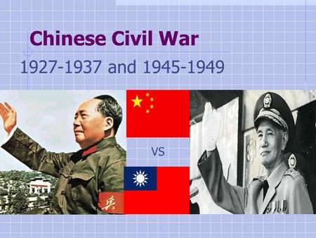 Chinese Civil War 1927-1937 and 1945-1949 VS. Long-Term Causes of Chinese Civil War Socioeconomic Conditions Political Fragmentation Ideological Differences.