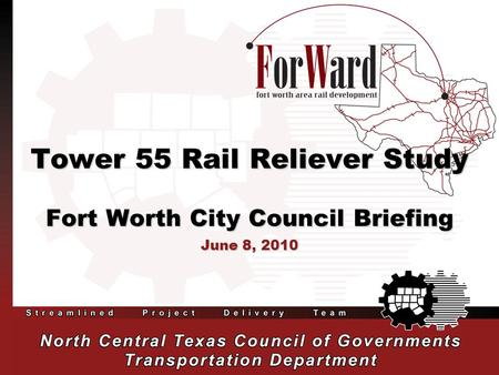 Tower 55 Rail Reliever Study Fort Worth City Council Briefing June 8, 2010.