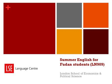 + Summer English for Fudan students (LN909) London School of Economics & Political Science.