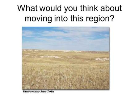 What would you think about moving into this region?