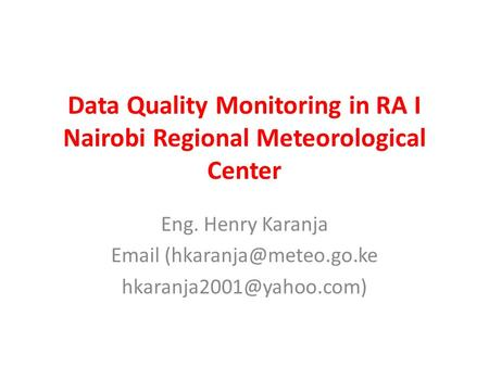 Data Quality Monitoring in RA I Nairobi Regional Meteorological Center Eng. Henry Karanja