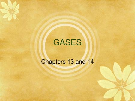 GASES Chapters 13 and 14. Nature of Gases  Kinetic Molecular Theory (KMT)  Kinetic energy- the energy an object has because of its motion  According.