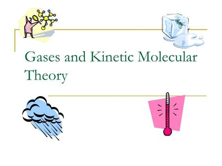 Gases and Kinetic Molecular Theory. This PowerPoint will cover Properties of Gases Definition of Kinetic Molecular Theory Definition of Temperature Explanation.