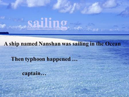 A ship named Nanshan was sailing in the Ocean Then typhoon happened … sailing captain…