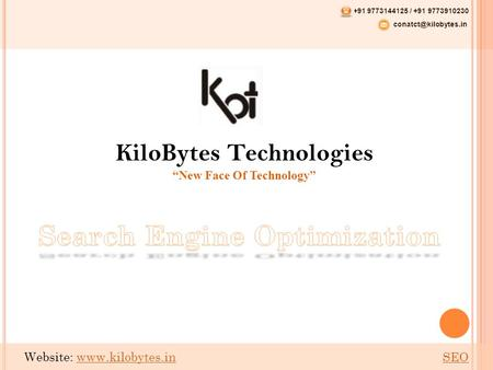"KiloBytes Technologies ""New Face Of Technology"" +91 9773144125 / +91 9773910230 Website:  SEOwww.kilobytes.inSEO."