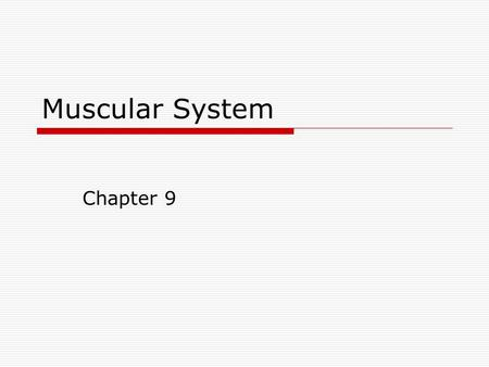 Muscular System Chapter 9. Three types of Muscle Tissue  Skeletal  Smooth  Cardiac.