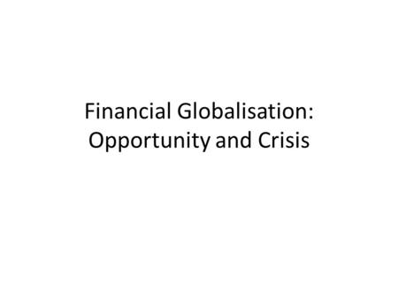 Financial Globalisation: Opportunity and Crisis. The Global Capital Market The international capital market is the market in which residents of different.