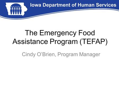 The Emergency Food Assistance Program (TEFAP) Cindy O'Brien, Program Manager.