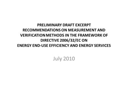 PRELIMINARY DRAFT EXCERPT RECOMMENDATIONS ON MEASUREMENT AND VERIFICATION METHODS IN THE FRAMEWORK OF DIRECTIVE 2006/32/EC ON ENERGY END-USE EFFICIENCY.