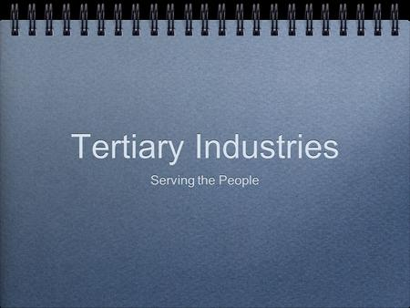 Tertiary Industries Serving the People. Defintions basic services non-basic services trade wholesale retail call centre.