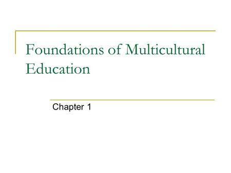 Foundations of Multicultural Education Chapter 1.