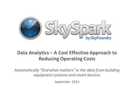 "Data Analytics – A Cost Effective Approach to Reducing Operating Costs Automatically ""find what matters"" in the data from building equipment systems and."