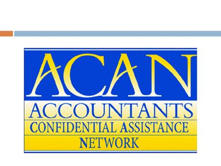 ACAN: Presentation This presentation is about Accountant's Confidential Assistance Network (ACAN). ACAN is a peer assistance program authorized and supported.