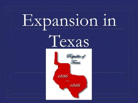 Expansion in Texas. The Impact of Mexican Independence 1.Newly free Mexico worked to increase trade with the northern provinces and the US. 2.Mexico found.