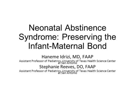 Neonatal Abstinence Syndrome: Preserving the Infant-Maternal Bond Haneme Idrizi, MD, FAAP Assistant Professor of Pediatrics, University of Texas Health.