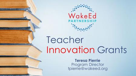 Teacher Innovation Grants Teresa Pierrie Program Director