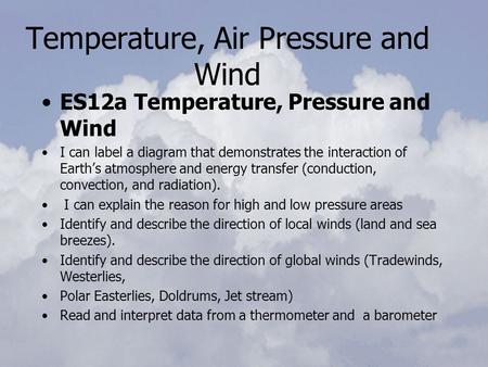 Temperature, Air Pressure and Wind ES12a Temperature, Pressure and Wind I can label a diagram that demonstrates the interaction of Earth's atmosphere and.