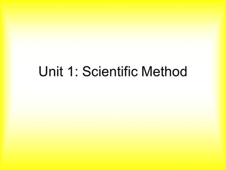 Unit 1: Scientific Method. What is Science? Science: is the process of observing and questioning the world around us.