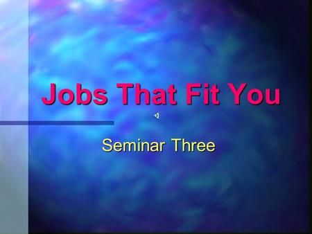 "Jobs That Fit You Seminar Three Quote: ""Fantasies are more than substitutes for unpleasant reality, they are also dress rehearsals; plans! All acts performed."