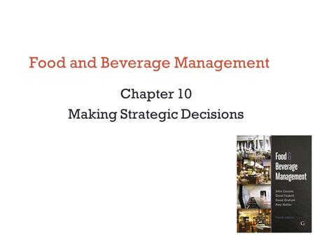 Food and Beverage Management Chapter 10 Making Strategic Decisions.