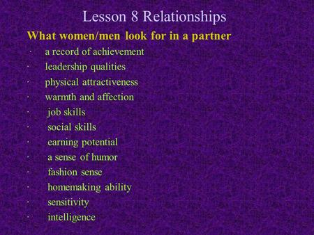 Lesson 8 Relationships What women/men look for in a partner · a record of achievement · leadership qualities · physical attractiveness · warmth and affection.